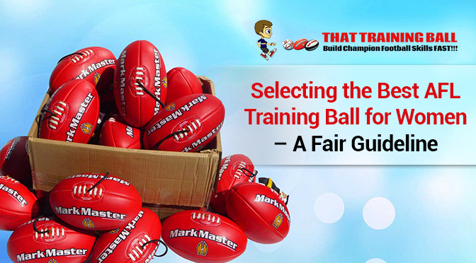 Selecting the Best AFL Training Ball for Women – a Fair Guideline