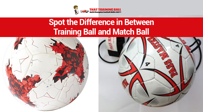 Spot the Difference in Between Training Ball and Match Ball
