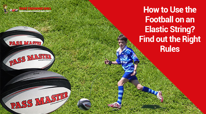 How to Use the Football on an Elastic String? Find Out the Right Rules