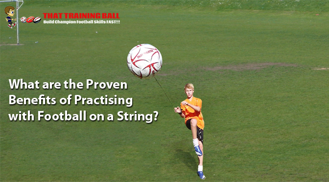 What are the Proven Benefits of Practising with Football on a String?