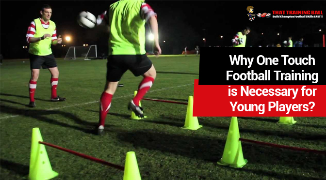 Why One Touch Football Training is Necessary for Young Players?