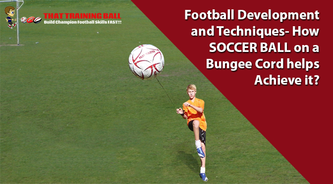 Football Development and Techniques- How SOCCER BALL on a Bungee Cord Helps Achieve it?
