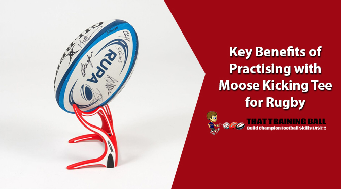 Key Benefits of Practising With Moose Kicking Tee for Rugby