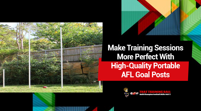 Make Training Sessions More Perfect With High-Quality Portable AFL Goal Posts