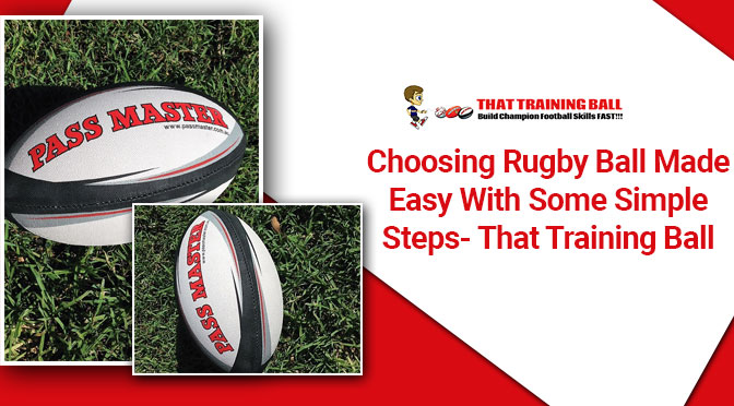 Choosing Rugby Ball Made Easy With Some Simple Steps- That Training Ball
