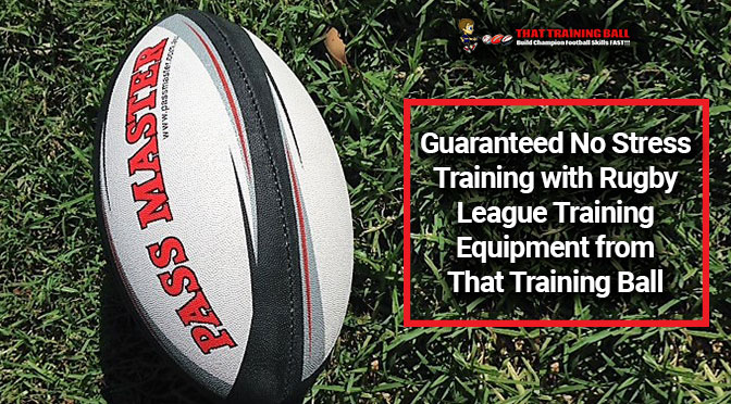 Guaranteed No Stress Training with Rugby League Training Equipment from That Training Ball