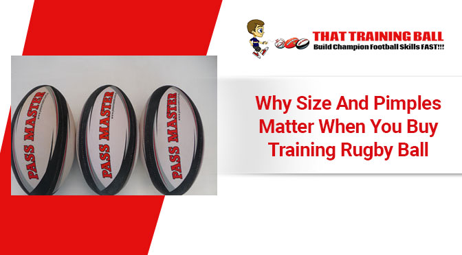 Why Size And Pimples Matter When You Buy Training Rugby Ball