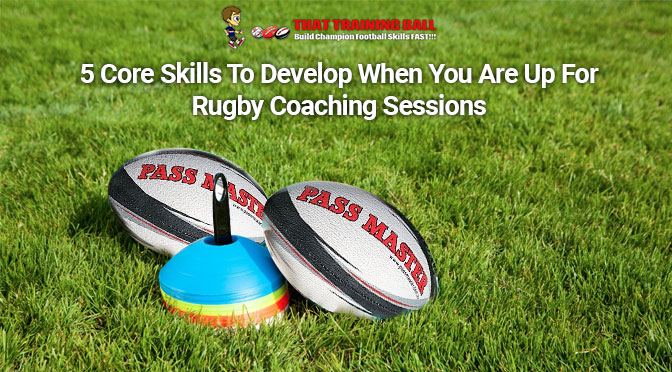 5 Core Skills To Develop When You Are Up For Rugby Coaching Sessions