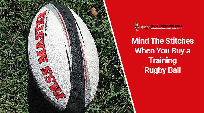 Mind The Stitches When You Buy a Training Rugby Ball
