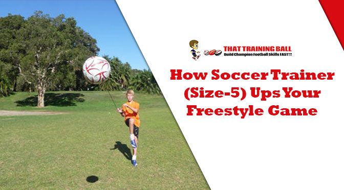 How Soccer Trainer (Size-5) Ups Your Freestyle Game