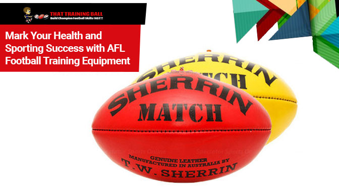 Mark Your Health and Sporting Success with AFL Football Training Equipment