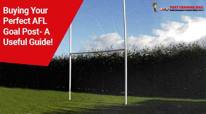 Buying Your Perfect AFL Goal Post- A Useful Guide!
