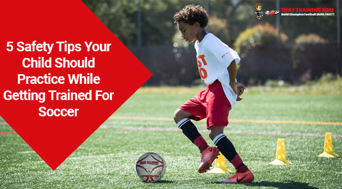 5 Safety Tips Your Child Should Practice While Getting Trained For Soccer