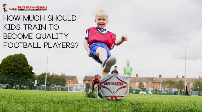 How Much Should Kids Train To Become Quality Football Players?