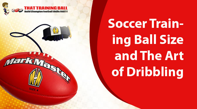 Soccer Training Ball Size and The Art of Dribbling