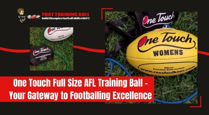 One Touch Full Size AFL Training Ball – Your Gateway to Footballing Excellence