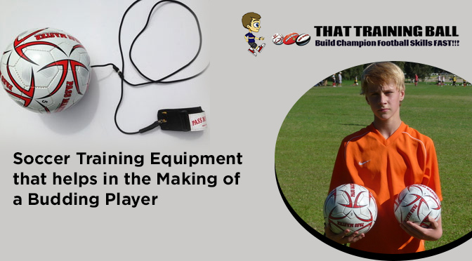 Soccer Training Equipment That Helps in the Making of a Budding Player