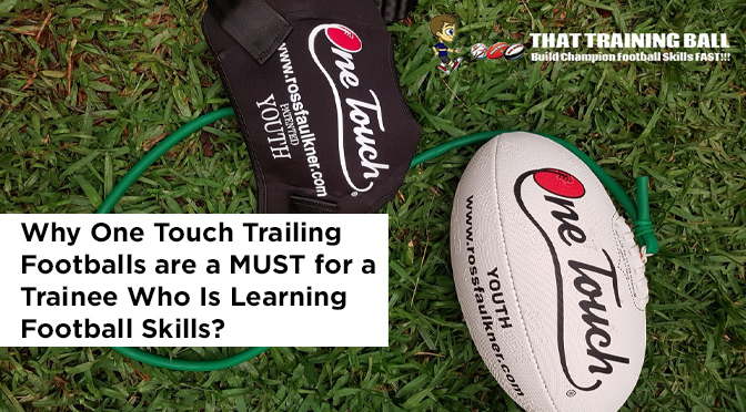 Why One Touch Trailing Footballs are a MUST for a Trainee Who Is Learning Football Skills?