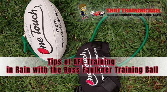 Tips of AFL Training in Rain with the Ross Faulkner Training Ball