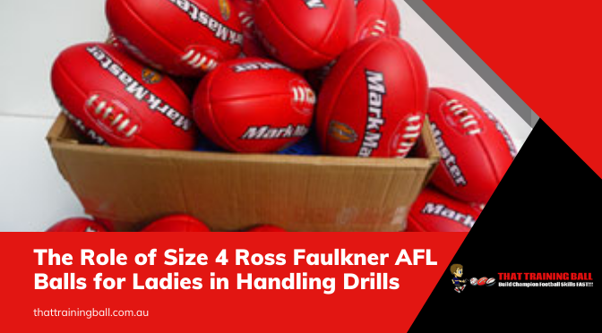 The Role of Size 4 Ross Faulkner AFL Balls for Ladies in Handling Drills