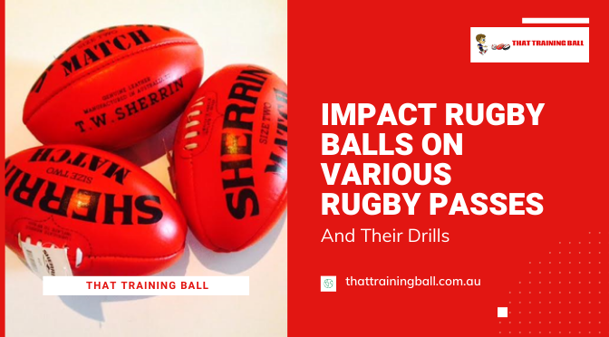 Impact Rugby Balls on Various Rugby Passes and Their Drills